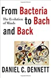 From Bacteria to Bach and Back – The Evolution of Minds
