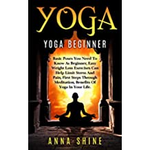 Yoga Beginner: Easy Yoga Poses, Best Weight Loss Exercises, Health and Fitness, Yoga Asanas, Yoga Basic Poses, Basic Yoga Postures (English Edition)