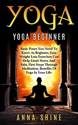 Yoga Beginner: Easy Yoga Poses, Best Weight Loss Exercises, Health and Fitness, Yoga Asanas, Yoga Basic Poses, Basic Yoga Postures (English Edition) por Anna Shine