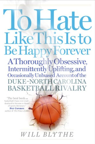 To Hate Like This Is to Be Happy Forever: A Thoroughly Obsessive, Intermittently Uplifting, and Occasionally Unbiased Account of the Duke-North Carolina Basketball Rivalry (English Edition) (Carolina Tarheels Basketball)