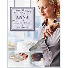 Reposteria Con Anna: 200 Recetas Dulces Para Compartir y Disfrutar by Anna Olson (2016-08-01)