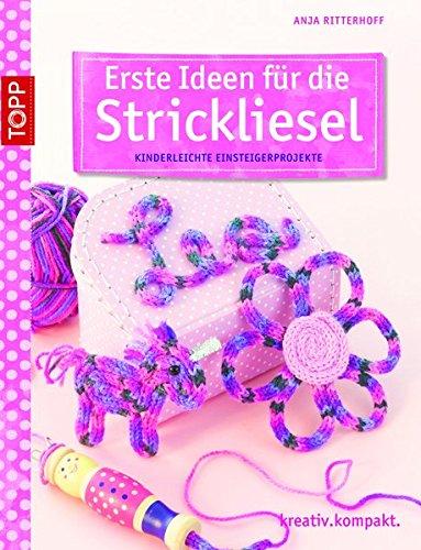 Preisvergleich Produktbild Erste Ideen für die Strickliesel: Kinderleichte Einsteigerprojekte (kreativ.kompakt.kids)