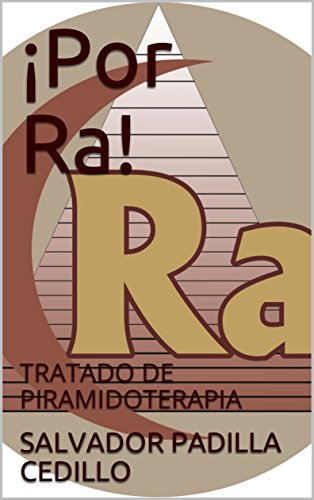 ¡Por Ra!: TRATADO DE PIRAMIDOTERAPIA (PARTE 1) por SALVADOR PADILLA CEDILLO