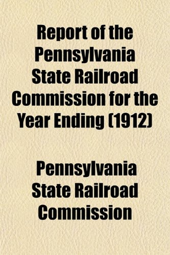 Report of the Pennsylvania State Railroad Commission for the Year Ending (1912)