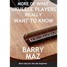 More Of What Ukulele Players Really Want To Know : More Tips For Ukulele Beginners!