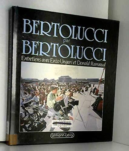 Bertolucci par Bertolucci : Entretiens avec Enzo Ungari et Donald Ravaud par Bernardo Bertolucci