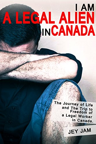 best-book-i-am-a-legal-alien-in-canada-the-journey-of-life-and-the-trip-to-freedom-of-a-workers-in-c