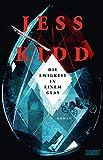 Die Ewigkeit in einem Glas: Roman von Jess Kidd