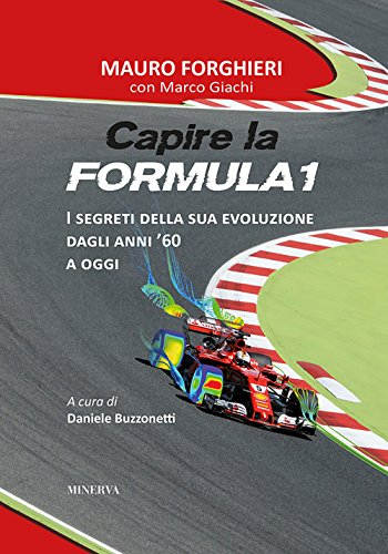 Capire la Formula 1. I segreti della sua evoluzione dagli anni '60 a oggi