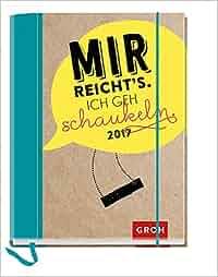 Mir reichts, ich geh schaukeln 2017: Terminplaner mit Wochenkalendarium: Joachim Groh