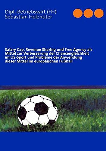 Salary Cap, Revenue Sharing und Free Agency als Mittel zur Verbesserung der Chancengleichheit im US-Sport und Probleme der Anwendung dieser Mittel im europäischen Fußball