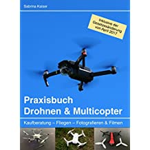 Praxisbuch Drohnen & Multicopter: Kaufberatung - Fliegen - Fotografieren & Filmen