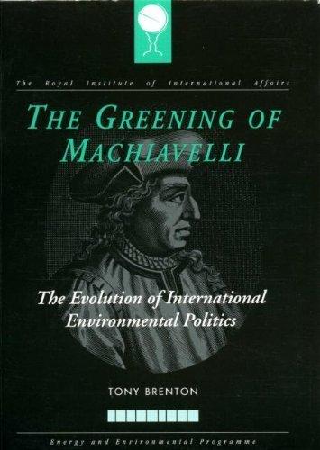 The Greening of Machiavelli: The Evolution of International Environmental Politics (RIIA) by Tony Brenton (1994-06-01)