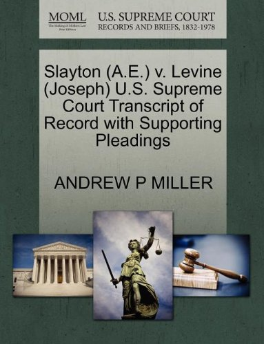 Slayton (A.E.) v. Levine (Joseph) U.S. Supreme Court Transcript of Record with Supporting Pleadings