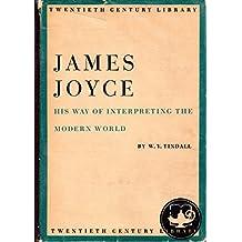 James Joyce: His way of interpreting the modern world (Twentieth century library series)