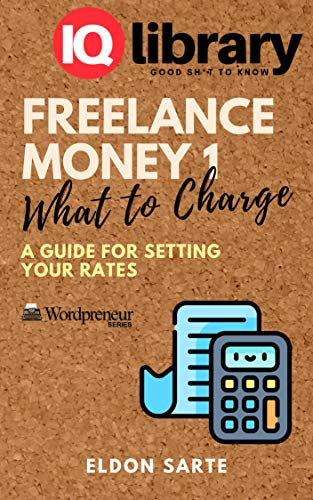 Freelance Money 1: What to Charge: A Guide for Setting Your Rates (Wordpreneur Series) (English Edition)