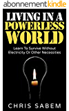 Survival Skills: (Free Gift eBook Inside!) Living In A Powerless World (Staying Alive When The Lights Go Out) (English Edition)