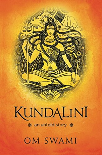 Kundalini -- An Untold Story: A Himalayan Mystic's Insight into the Power of Kundalini and Chakra Sadhana por Om Swami