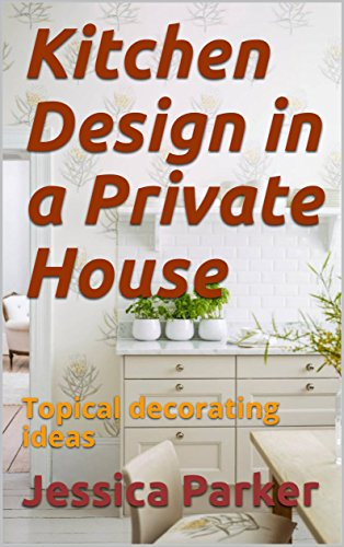 Kitchen Design in a Private House: Topical decorating ideas (English Edition)
