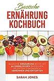 Basische Ernährung Kochbuch: Basische Ernährung Buch mit 50 himmlischen Rezepten zum basisch Abnehmen und Entgiften
