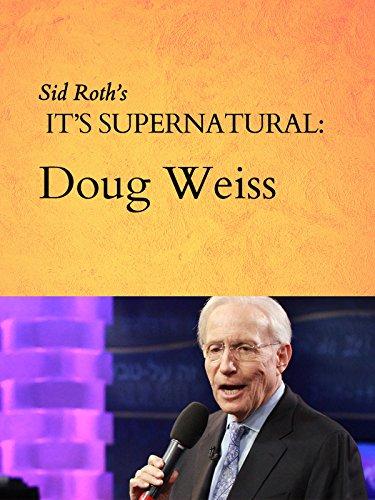 sid-roths-its-supernatural-doug-weiss-ov