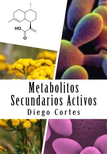 Metabolitos Secundarios Activos: Los medicamentos que nos proporciona la Naturaleza por Diego Cortes