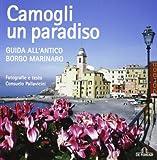 Camogli un paradiso. Guida all'antico borgo marinaro. Ediz. illustrata