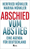 Abschied vom Abstieg: Eine Agenda für Deutschland - Herfried Münkler, Marina Münkler