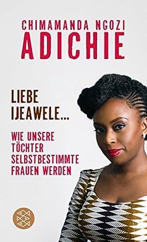 Liebe Ijeawele: Wie unsere Töchter selbstbestimmte Frauen werden