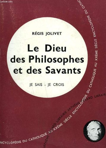 Le dieu des philosophes et des savants. collection je sais-je crois n° 15. encyclopedie du catholique au xxeme siecle.