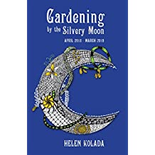 Gardening by the Silvery Moon: April 2018–March 2019 (English Edition)