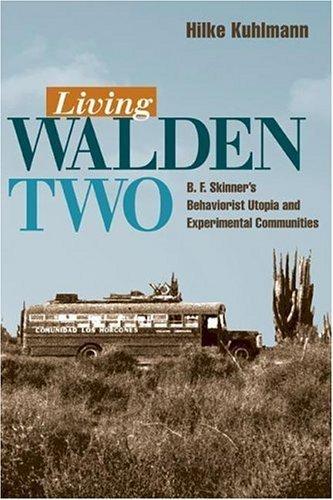 Living Walden Two: B. F. Skinner's Behaviorist Utopia and Experimental Communities by Hilke Kuhlmann (2005-05-31)