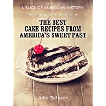 A Slice Of American History: The Best Cake Recipes From America's Sweet Past (English Edition)