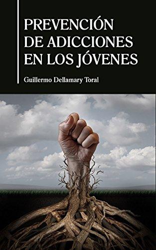 Prevención de adicciones en los jóvenes por Guillermo Dellamary Toral
