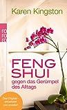 Feng Shui gegen das Gerümpel des Alltags: Richtig ausmisten - Gerümpelfrei bleiben - Karen Kingston