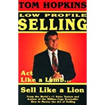 Tom Hopkins Low Profile Selling: Act Like a Lamb... Sell Like a Lion by Tom Hopkins (1994-04-01)