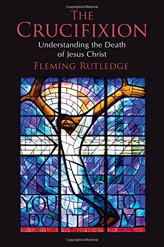 The Crucifixion: Understanding the Death of Jesus Christ por Fleming Rutledge