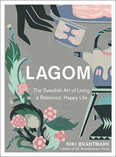 Lagom: The Swedish Art of Living a Balanced, Happy Life por Niki Brantmark