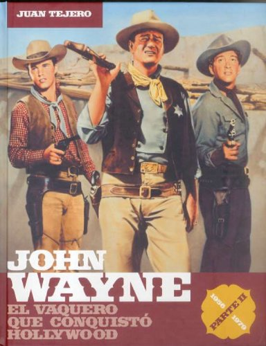 Descargar Libro John Wayne parte 2: el vaquero que conquistó Hollywood de Juan Tejero