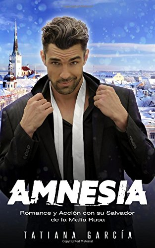 Amnesia: Romance y Acción con su Salvador de la Mafia Rusa: Volume 1 (Novela Romántica y de Acción en Español: Mafia Rusa)