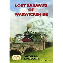 Lost Railways of Warwickshire by Geoffrey Kingscott (2009-11-05)