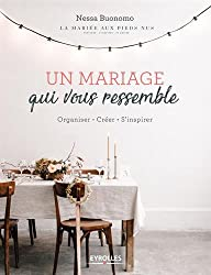 Un mariage qui vous ressemble: Organiser. Créer. S'inspirer