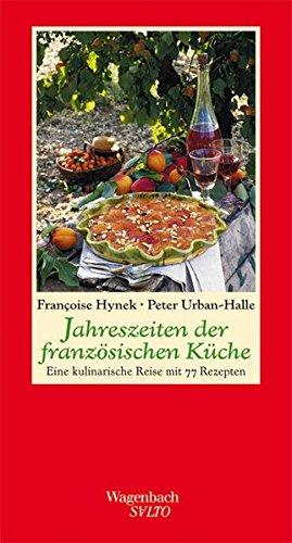 Jahreszeiten der französischen Küche - Eine kulinarische Reise mit 77 Rezepten (SALTO) (Küche Kulinarische)