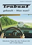 Trabant gekauft - Was nun?: Nützliche Tipps für den Trabant 601 mit 2-Takt-Motor