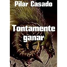 Tontamente ganar (Spanish Edition)