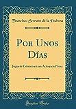 Por Unos Días: Juguete Cómico en un Acto y en Prosa (Classic Reprint)