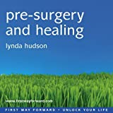 Pre-surgery and Healing: For those Facing a Medical Procedure or Surgery (Lynda Hudson's Unlock Your Life Audio CDs for Adults) by Lynda Hudson (2005-06-01)
