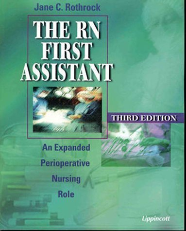 The RN First Assistant: An Expanded Perioperative Nursing Role by Jane C. Rothrock RN DNSc CNOR (1998-10-16)