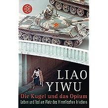 Die Kugel und das Opium: Leben und Tod am Platz des Himmlischen Friedens
