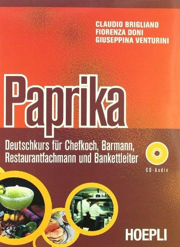 Paprika. Deutschkurs für Chefkoch, Barmann, Restaurantfachmann und Bankettleiter. Con CD Audio. Per le Scuole superiori